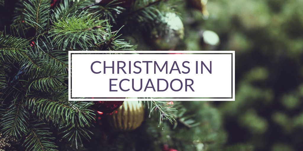 Christmas in Ecuador: Ecuadorian Traditions Explained