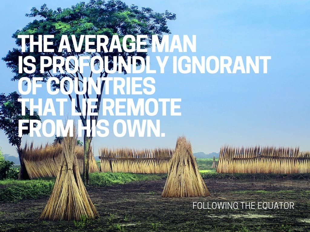 The average man is profoundly ignorant of countries that lie remote from his own